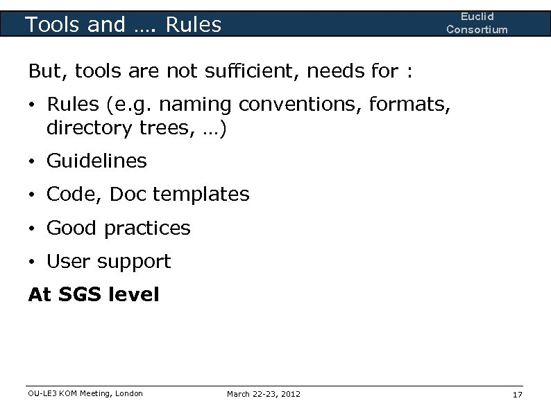 Euclid Consortium Tools and …. Rules But, tools are not sufficient, needs for :