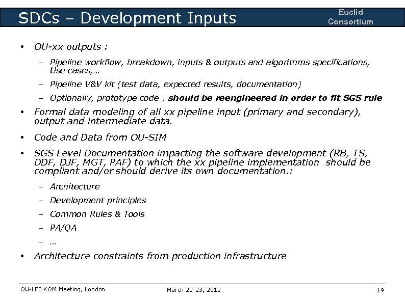 SDCs – Development Inputs • Euclid Consortium OU-xx outputs : – Pipeline workflow, breakdown,