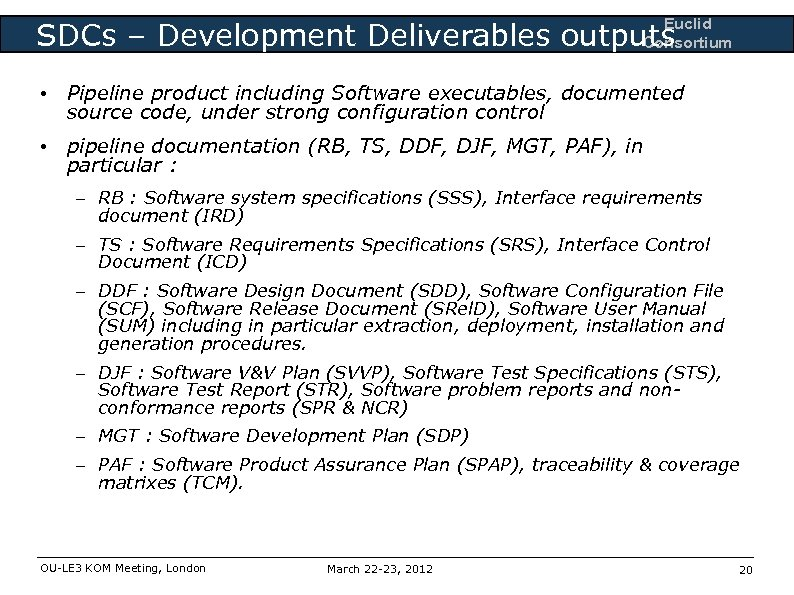 Euclid Consortium SDCs – Development Deliverables outputs • Pipeline product including Software executables, documented
