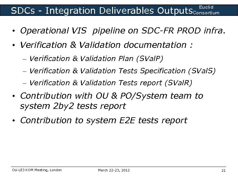 Euclid Consortium SDCs - Integration Deliverables Outputs • Operational VIS pipeline on SDC-FR PROD
