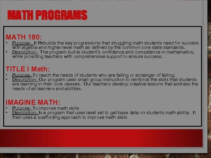 MATH PROGRAMS MATH 180: • • Purpose- It Rebuilds the key progressions that struggling