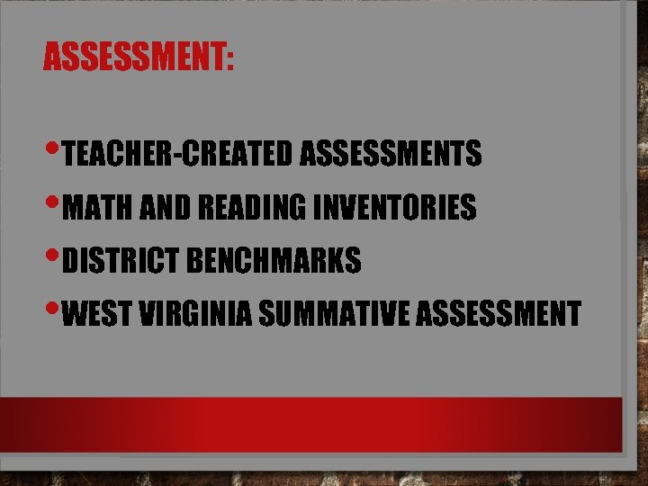 ASSESSMENT: • TEACHER-CREATED ASSESSMENTS • MATH AND READING INVENTORIES • DISTRICT BENCHMARKS • WEST