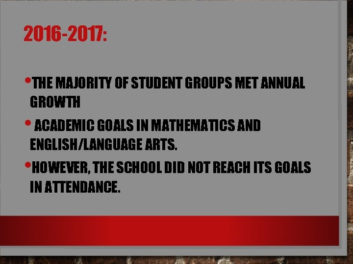 2016 -2017: • THE MAJORITY OF STUDENT GROUPS MET ANNUAL GROWTH • ACADEMIC GOALS