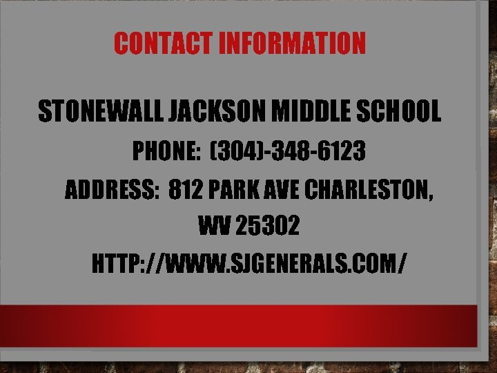 CONTACT INFORMATION STONEWALL JACKSON MIDDLE SCHOOL PHONE: (304)-348 -6123 ADDRESS: 812 PARK AVE CHARLESTON,