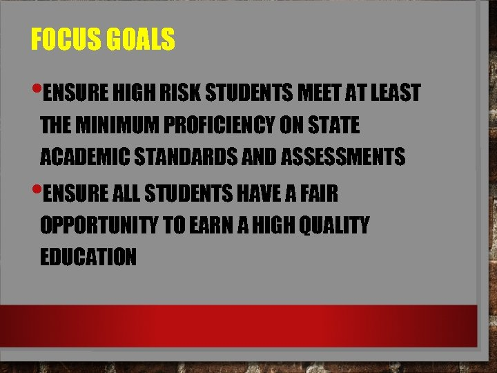 FOCUS GOALS • ENSURE HIGH RISK STUDENTS MEET AT LEAST THE MINIMUM PROFICIENCY ON