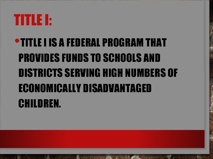 TITLE I: • TITLE I IS A FEDERAL PROGRAM THAT PROVIDES FUNDS TO SCHOOLS