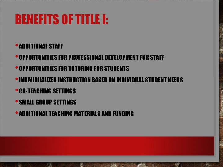 BENEFITS OF TITLE I: • ADDITIONAL STAFF • OPPORTUNITIES FOR PROFESSIONAL DEVELOPMENT FOR STAFF