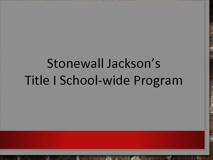 Stonewall Jackson's Title I School-wide Program