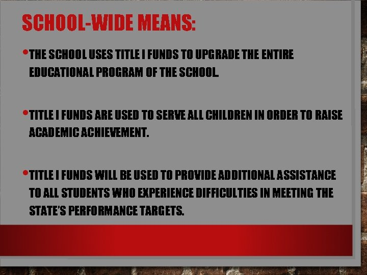 SCHOOL-WIDE MEANS: • THE SCHOOL USES TITLE I FUNDS TO UPGRADE THE ENTIRE EDUCATIONAL