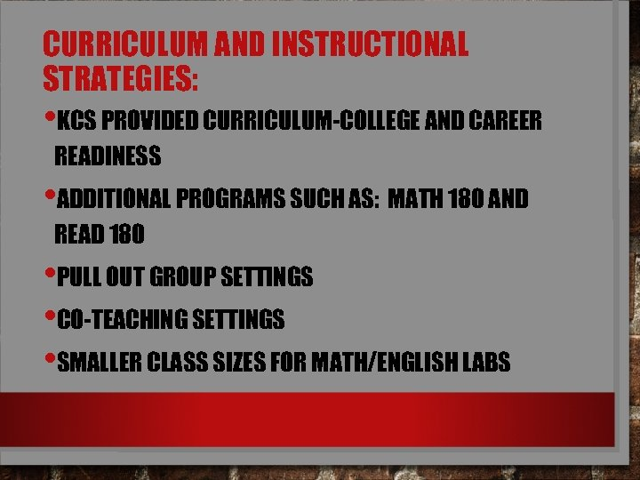 CURRICULUM AND INSTRUCTIONAL STRATEGIES: • KCS PROVIDED CURRICULUM-COLLEGE AND CAREER READINESS • ADDITIONAL PROGRAMS