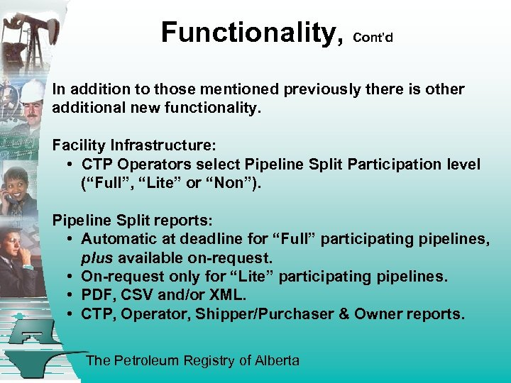 Functionality, Cont'd In addition to those mentioned previously there is other additional new functionality.