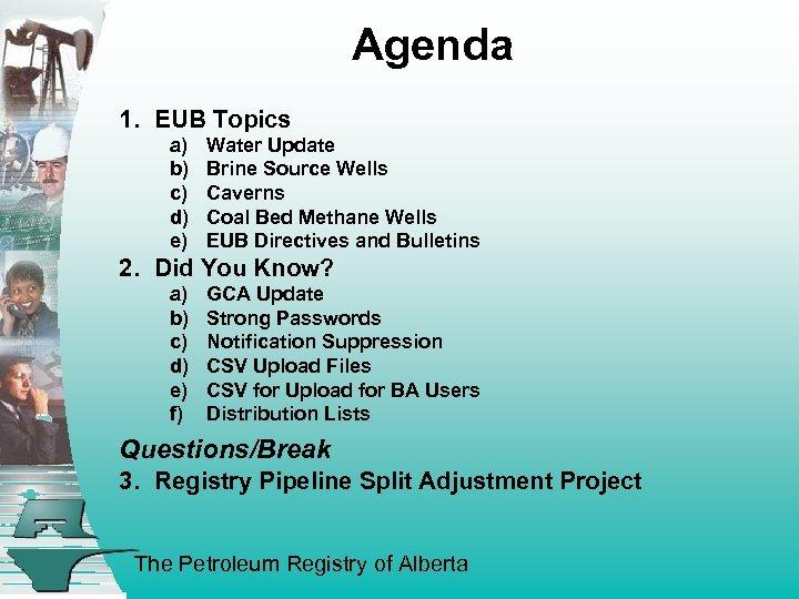 Agenda 1. EUB Topics a) b) c) d) e) Water Update Brine Source Wells