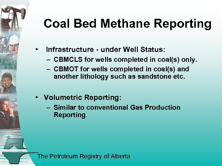Coal Bed Methane Reporting • Infrastructure - under Well Status: – CBMCLS for wells