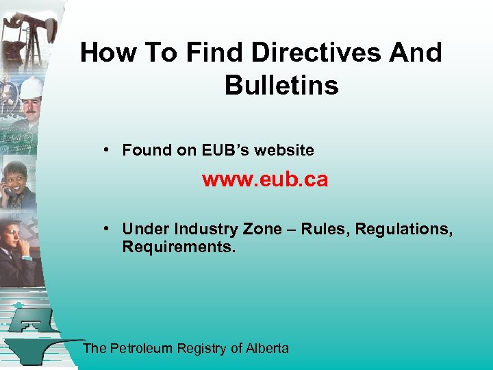 How To Find Directives And Bulletins • Found on EUB's website www. eub. ca
