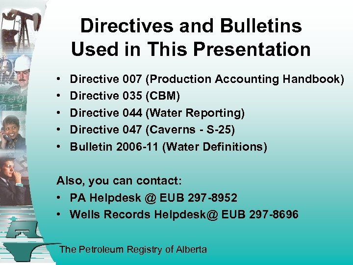 Directives and Bulletins Used in This Presentation • • • Directive 007 (Production Accounting