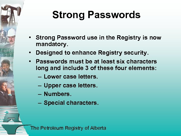 Strong Passwords • Strong Password use in the Registry is now mandatory. • Designed