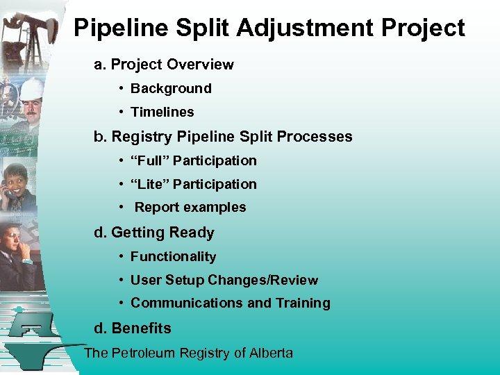 Pipeline Split Adjustment Project a. Project Overview • Background • Timelines b. Registry Pipeline