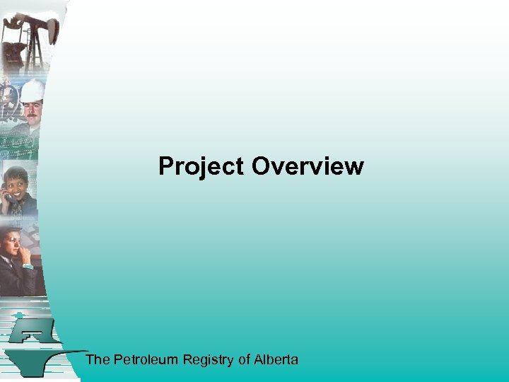 Project Overview The Petroleum Registry of Alberta