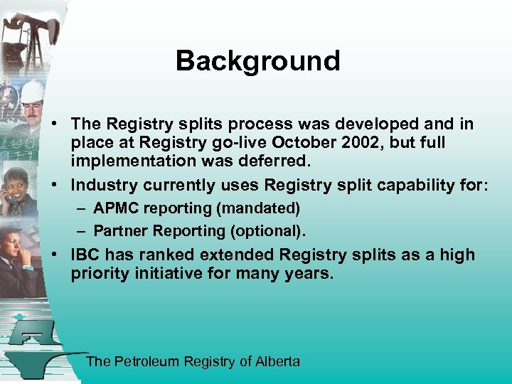 Background • The Registry splits process was developed and in place at Registry go-live