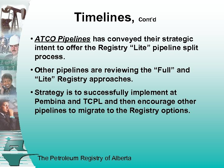 Timelines, Cont'd • ATCO Pipelines has conveyed their strategic intent to offer the Registry