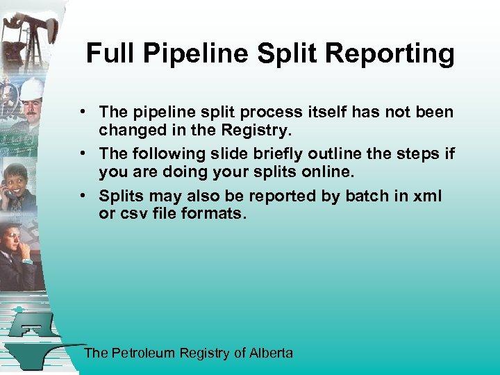Full Pipeline Split Reporting • The pipeline split process itself has not been changed