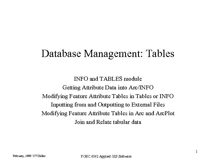 Database Management: Tables INFO and TABLES module Getting Attribute Data into Arc/INFO Modifying Feature