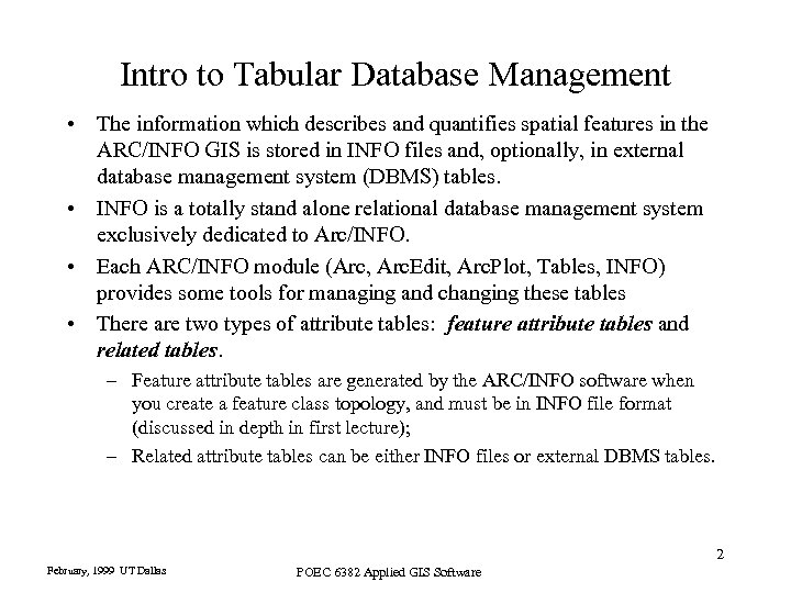 Intro to Tabular Database Management • The information which describes and quantifies spatial features