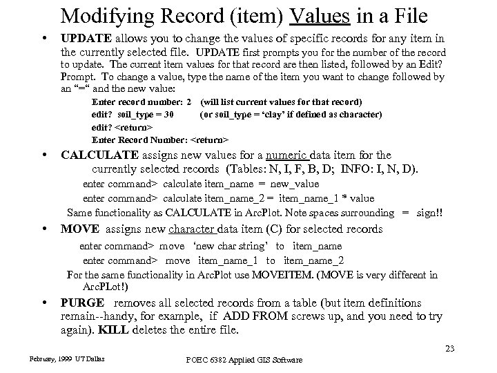 Modifying Record (item) Values in a File • UPDATE allows you to change the