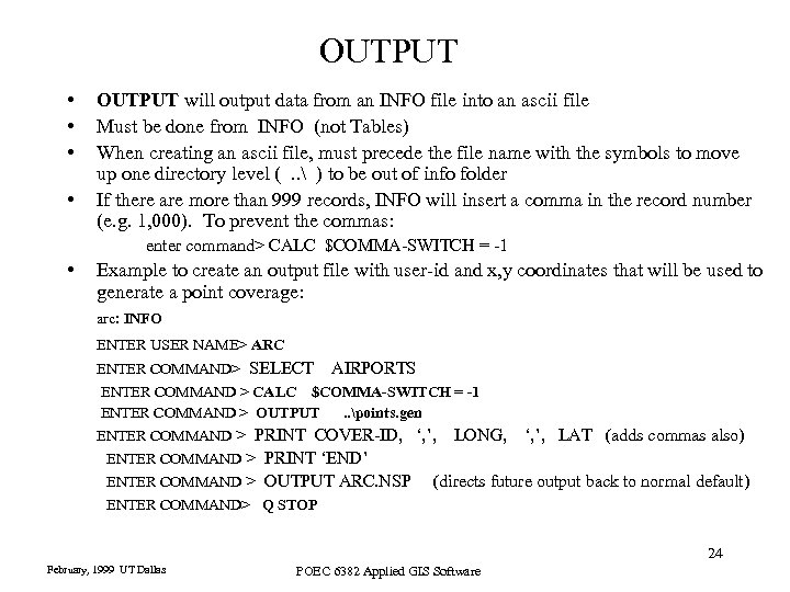 OUTPUT • • OUTPUT will output data from an INFO file into an ascii