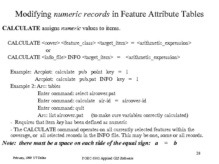 Modifying numeric records in Feature Attribute Tables CALCULATE assigns numeric values to items. CALCULATE
