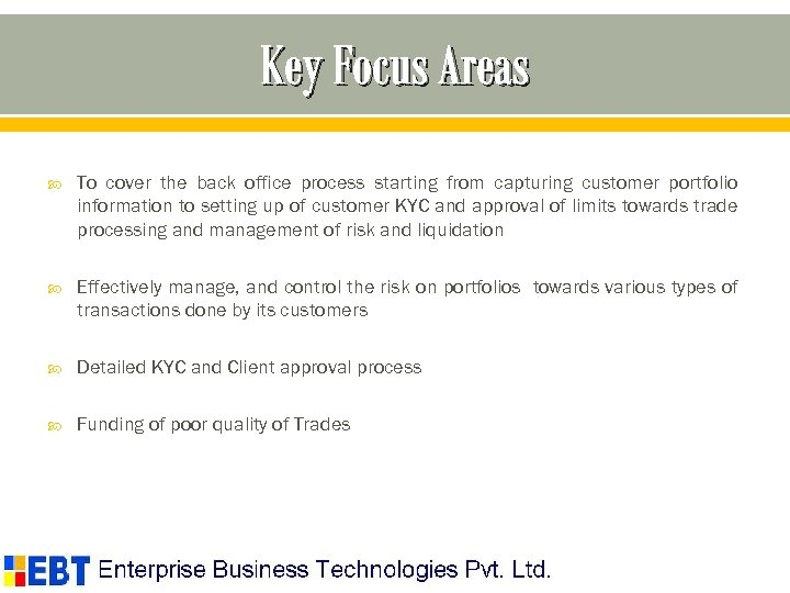 Key Focus Areas To cover the back office process starting from capturing customer portfolio