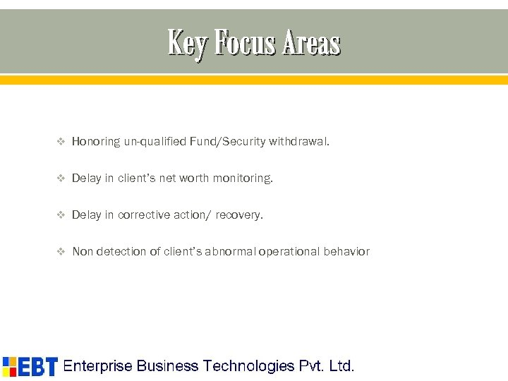 Key Focus Areas v Honoring un-qualified Fund/Security withdrawal. v Delay in client's net worth