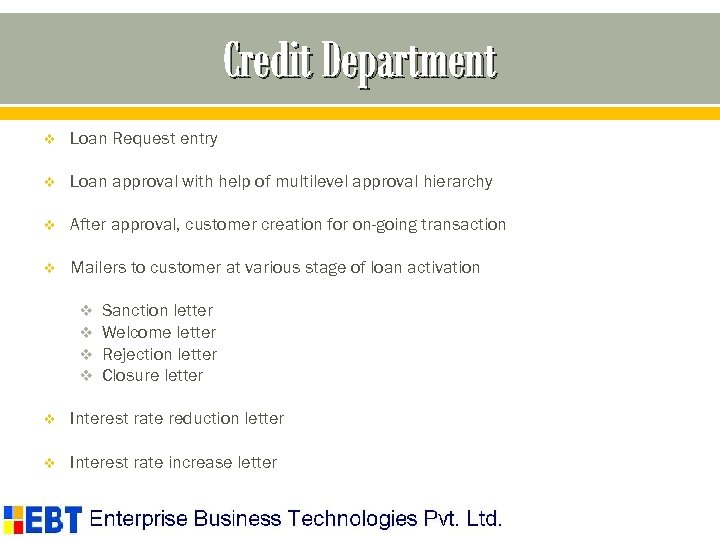 Credit Department v Loan Request entry v Loan approval with help of multilevel approval