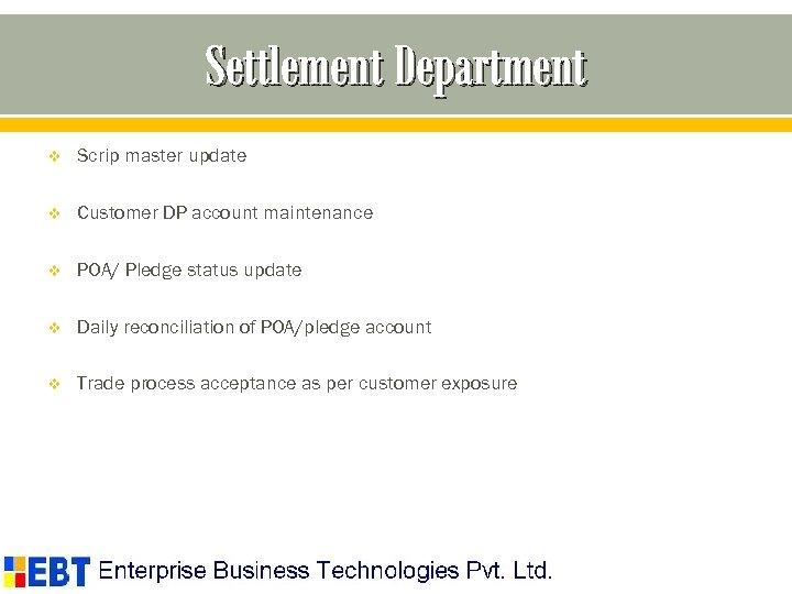 Settlement Department v Scrip master update v Customer DP account maintenance v POA/ Pledge