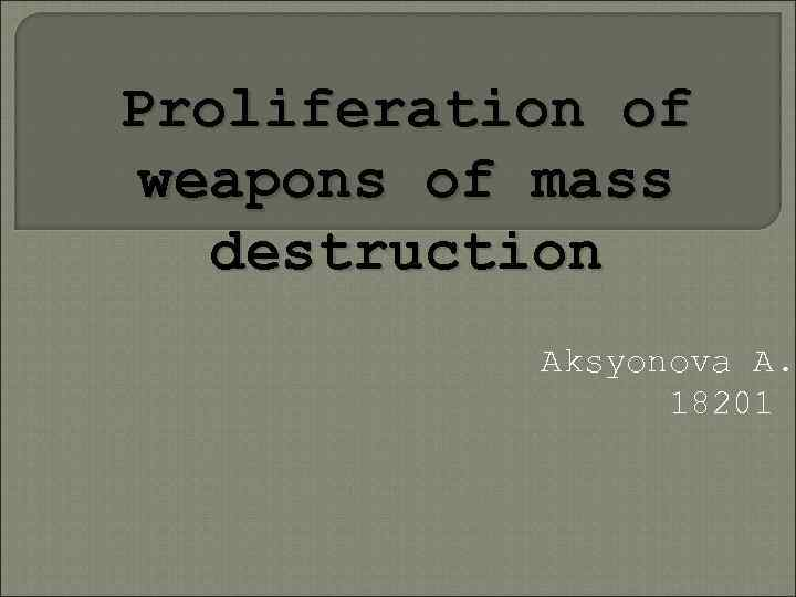 Proliferation of weapons of mass destruction Aksyonova A. 18201