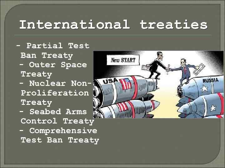 International treaties - Partial Test Ban Treaty - Outer Space Treaty - Nuclear Non.