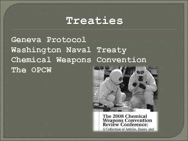 Treaties Geneva Protocol Washington Naval Treaty Chemical Weapons Convention The OPCW