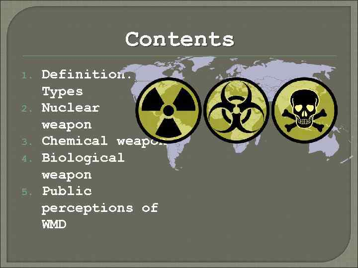 Contents 1. 2. 3. 4. 5. Definition. Types Nuclear weapon Chemical weapon Biological weapon