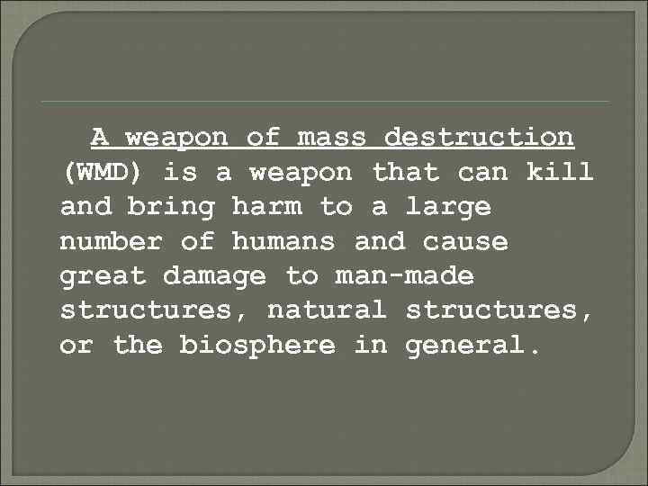 A weapon of mass destruction (WMD) is a weapon that can kill and bring