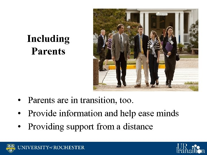 Including Parents • Parents are in transition, too. • Provide information and help ease