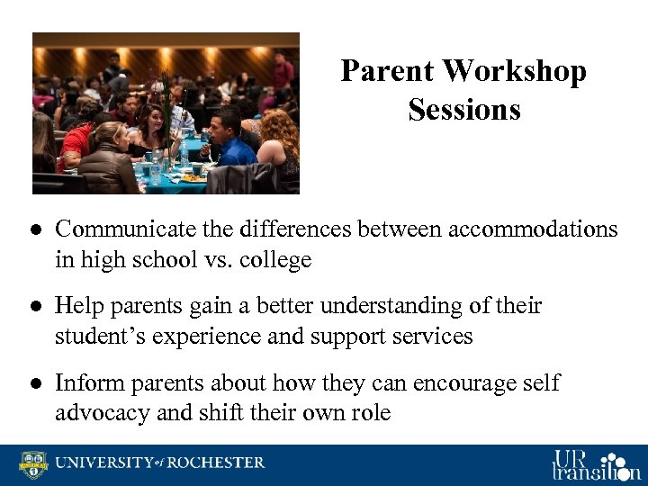 Parent Workshop Sessions ● Communicate the differences between accommodations in high school vs. college