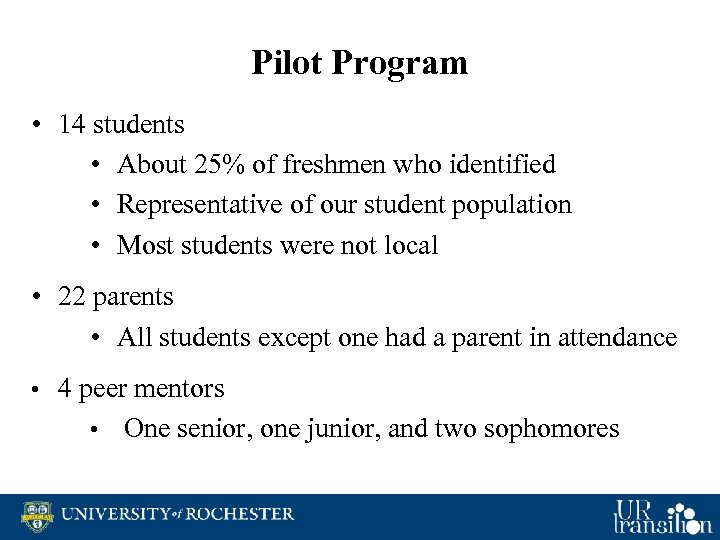 Pilot Program • 14 students • About 25% of freshmen who identified • Representative