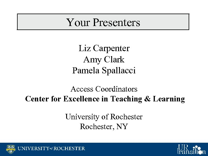 Your Presenters Liz Carpenter Amy Clark Pamela Spallacci Access Coordinators Center for Excellence in