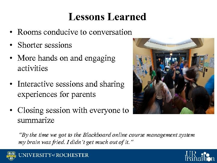 Lessons Learned • Rooms conducive to conversation • Shorter sessions • More hands on