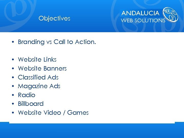 Objectives • Branding vs Call to Action. • • Website Links Website Banners Classified