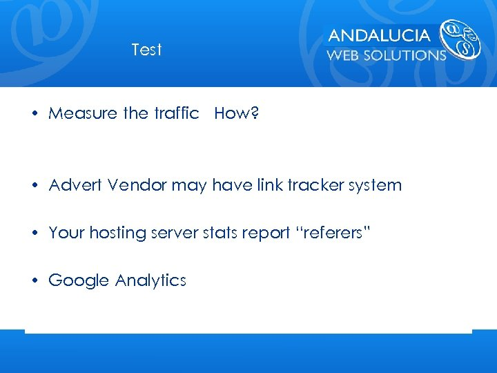Test • Measure the traffic How? • Advert Vendor may have link tracker system