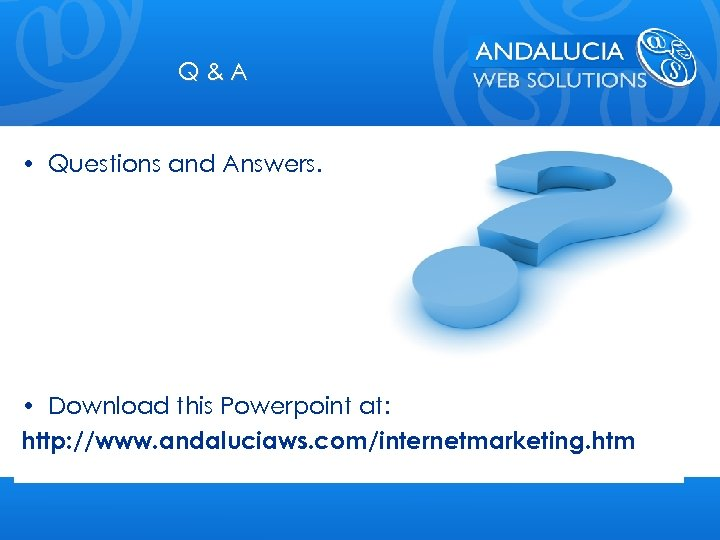 Q&A • Questions and Answers. • Download this Powerpoint at: http: //www. andaluciaws. com/internetmarketing.