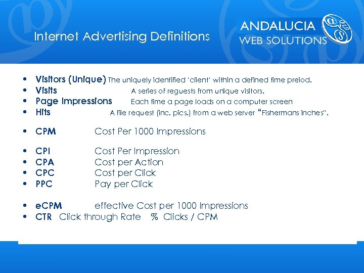 Internet Advertising Definitions • • Visitors (Unique) The uniquely identified 'client' within a defined