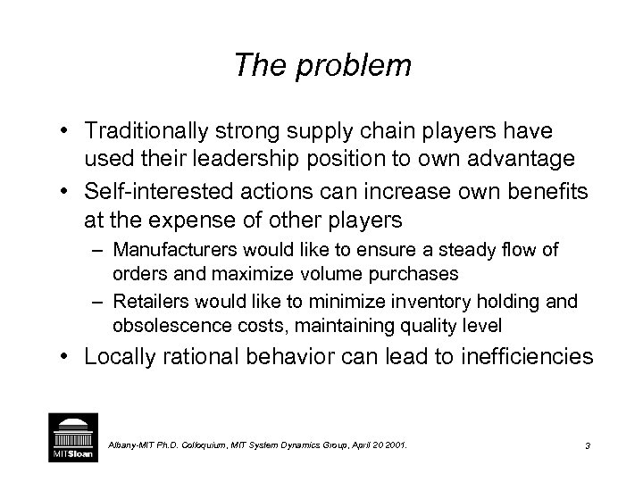 The problem • Traditionally strong supply chain players have used their leadership position to
