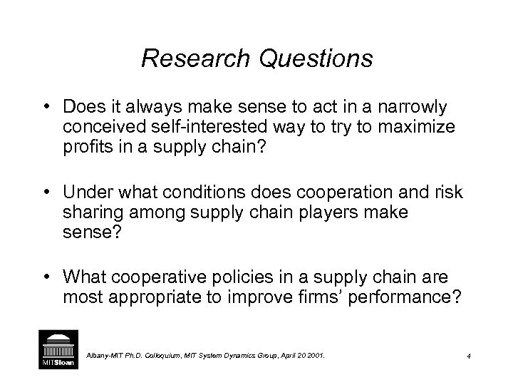 Research Questions • Does it always make sense to act in a narrowly conceived